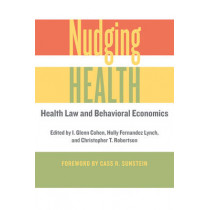Nudging Health: Health Law and Behavioral Economics by I. Glenn Cohen, 9781421421018