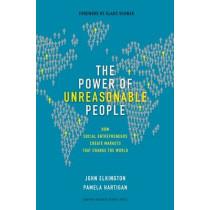 The Power of Unreasonable People: How Social Entrepreneurs Create Markets That Change the World by John Elkington, 9781422104064