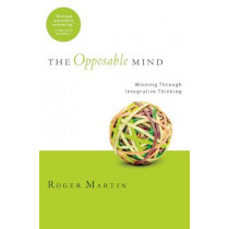 The Opposable Mind: How Successful Leaders Win Through Integrative Thinking by Roger L. Martin, 9781422118924
