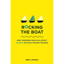 Rocking the Boat: How Tempered Radicals Effect Change Without Making Trouble by Debra E. Meyerson, 9781422121382