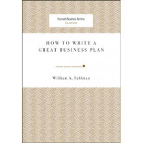 How to Write a Great Business Plan by William A Sahlman, 9781422121429