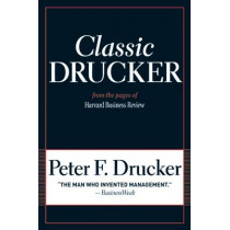 Classic Drucker: From the Pages of Harvard Business Review by Peter F. Drucker, 9781422125922
