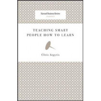 Teaching Smart People How to Learn by Chris Argyris, 9781422126004