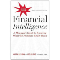 Financial Intelligence, Revised Edition: A Manager's Guide to Knowing What the Numbers Really Mean by Karen Berman, 9781422144114