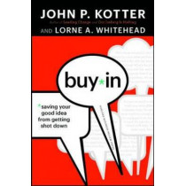 Buy-In: Saving Your Good Idea from Getting Shot Down by John P. Kotter, 9781422157299