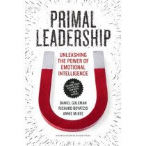 Primal Leadership, With a New Preface by the Authors: Unleashing the Power of Emotional Intelligence by Daniel Goleman, 9781422168035