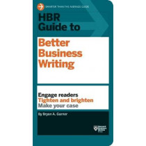 HBR Guide to Better Business Writing (HBR Guide Series): Engage Readers, Tighten and Brighten, Make Your Case by Bryan A. Garner, 9781422184035