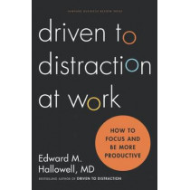 Driven to Distraction at Work: How to Focus and Be More Productive by Ned Hallowell, 9781422186411