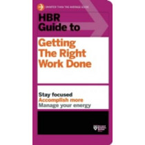 HBR Guide to Getting the Right Work Done (HBR Guide Series) by Harvard Business Review, 9781422187111
