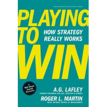 Playing to Win: How Strategy Really Works by A.G. Lafley, 9781422187395