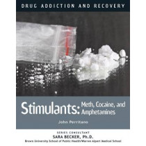 Drug Addiction and Recovery: Stimulants: Meth, Cocaine, and Amphetamines by John Perritano, 9781422236116