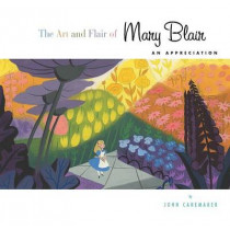 The Art and Flair of Mary Blair: An Appreciation by John Canemaker, 9781423127444