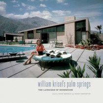 William Krisel's Palm Springs: The Language of Modernism by Chris Menrad, 9781423642329