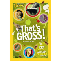 That's Gross!: Icky Facts That Will Test Your Gross-Out Factor (That's ) by Crispin Boyer, 9781426310669