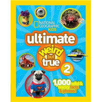 Ultimate Weird But True 2: 1,000 Wild & Wacky Facts & Photos! by National Geographic, 9781426313592
