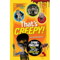 That's Creepy: Spine-Tingling Facts That Will Test Your Creep-out Factor (That's ) by Crispin Boyer, 9781426313660