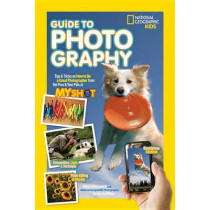 National Geographic Kids Guide to Photography: Tips & Tricks on How to Be a Great Photographer From the Pros & Your Pals at My Shot (Photography) by Nancy Honovich, 9781426320668