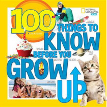 100 Things to Know Before You Grow Up (100 Things To) by Lisa M. Gerry, 9781426323164