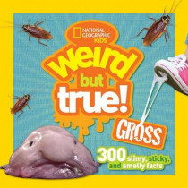 Weird But True! Gross: 300 Slimy, Sticky, and Smelly Facts (Weird But True ) by National Geographic Kids, 9781426323355