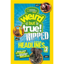Weird But True! Ripped from the Headlines 3: Real-life Stories You Have to Read to Believe (Weird But True ) by National Geographic Kids, 9781426324215