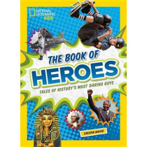The Book of Heroes: Tales of History's Most Daring Guys (History (World)) by Crispin Boyer, 9781426325533