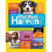 What Would Happen?: Serious Answers to Silly Questions (Science & Nature) by Crispin Boyer, 9781426327704