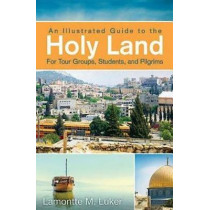 Illustrated Guide to the Holy Land for Tour Groups, Stude by Lamontte M. Luker, 9781426757297