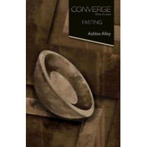 Converge Bible Studies: Fasting by Ashlee Alley, 9781426795565