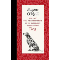 The Last Will and Testament of an Extremely Distinguished Dog by Eugene O'Neill, 9781429096072