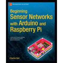 Beginning Sensor Networks with Arduino and Raspberry Pi by Charles Bell, 9781430258247