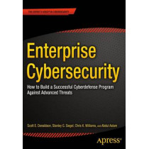 Enterprise Cybersecurity: How to Build a Successful Cyberdefense Program Against Advanced Threats by Scott Donaldson, 9781430260820