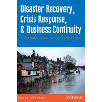 Disaster Recovery, Crisis Response, and Business Continuity: A Management Desk Reference by Jamie Watters, 9781430264064
