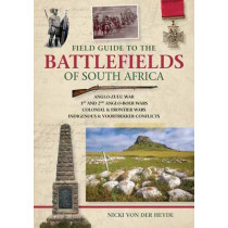 Field guide to the battlefields of South Africa by Nicki von der Heyde, 9781431701001