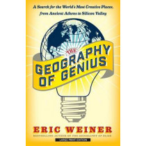 The Geography of Genius: A Search for the World's Most Creative Places from Ancient Athens to Silicon Valley by Eric Weiner, 9781432837426