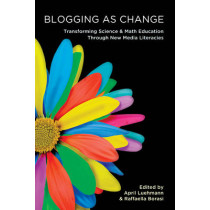 Blogging as Change: Transforming Science and Math Education through New Media Literacies by April Luehmann, 9781433105593