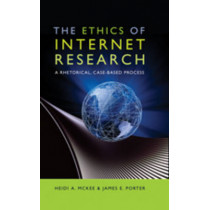 The Ethics of Internet Research: A Rhetorical, Case-Based Process by Heidi A. McKee, 9781433106606