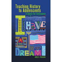 Teaching History to Adolescents: A Quest for Relevance by John A. Beineke, 9781433110962
