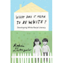 What Does It Mean to Be White?: Developing White Racial Literacy by Robin DiAngelo, 9781433111150