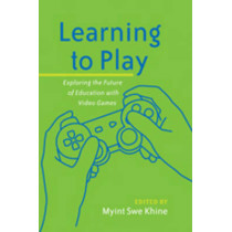 Learning to Play: Exploring the Future of Education with Video Games by Myint Swe Khine, 9781433112362