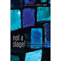 Not a Stage!: A Critical Re-Conception of Young Adolescent Education by Mark D. Vagle, 9781433116346