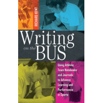 Writing on the Bus: Using Athletic Team Notebooks and Journals to Advance Learning and Performance in Sports- Published in cooperation with the National Writing Project by Richard Kent, 9781433116513