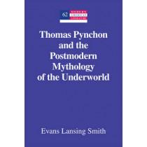 Thomas Pynchon and the Postmodern Mythology of the Underworld by Evans Lansing Smith, 9781433120275