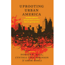Uprooting Urban America: Multidisciplinary Perspectives on Race, Class and Gentrification by Horace R. Hall, 9781433122569