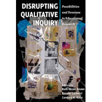 Disrupting Qualitative Inquiry: Possibilities and Tensions in Educational Research by Ruth Nicole Brown, 9781433123115