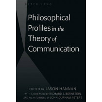 Philosophical Profiles in the Theory of Communication: With a Foreword by Richard J. Bernstein and an Afterword by John Durham Peters by Jason Hannan, 9781433126345