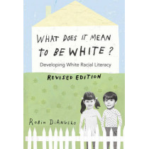 What Does It Mean to Be White?: Developing White Racial Literacy - Revised Edition by Robin DiAngelo, 9781433131103