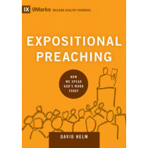 Expositional Preaching: How We Speak God's Word Today by David R. Helm, 9781433543135