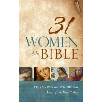 31 Women of the Bible: Who They Were and What We Can Learn from Them Today by Holman Bible Staff, 9781433644474