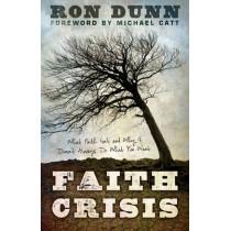 Faith Crisis: What Faith Isn't and Why It Doesn't Always Do What You Want by Ron Dunn, 9781433680335