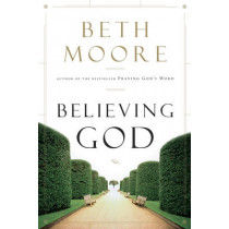 Believing God by Beth Moore, 9781433686030